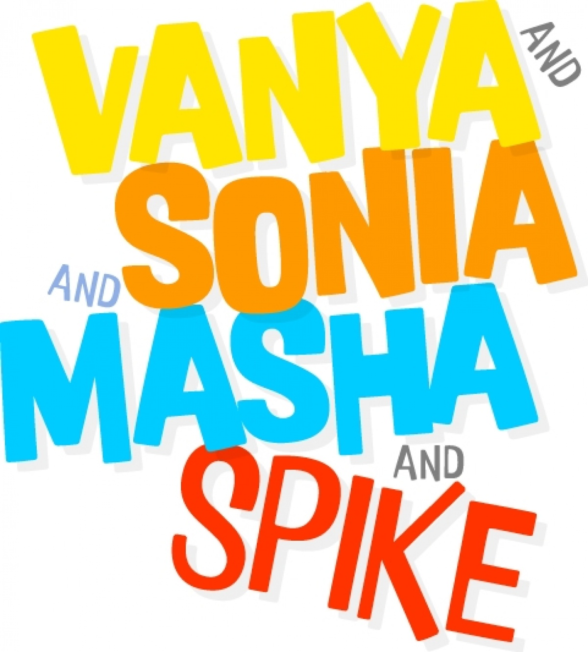 Image result for VANYA and SONIA and MASHA and SPIKE poster