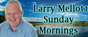 Larry Mellott Sunday Mornings