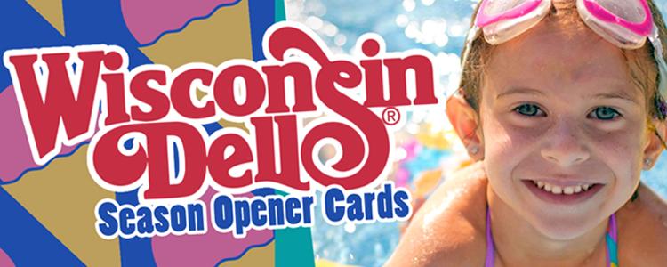 Score some Wisconsin Dells Season Opener Cards!