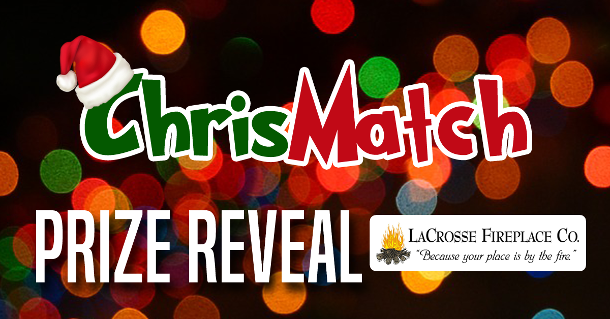 La Crosse Fireplace Company is helping you stay warm this winter with ChrisMatch 2017! The winner of this priz...