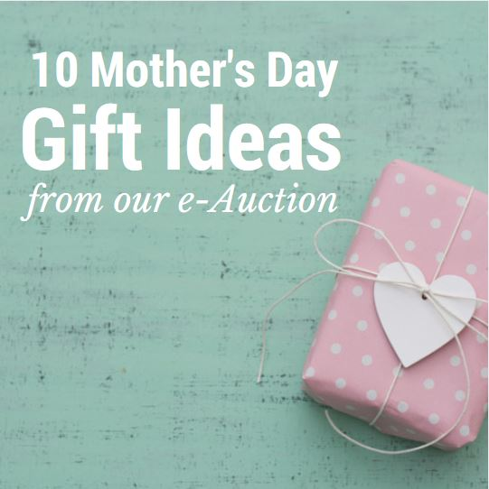 10 Mother's Day Gifts from our e-Auction
