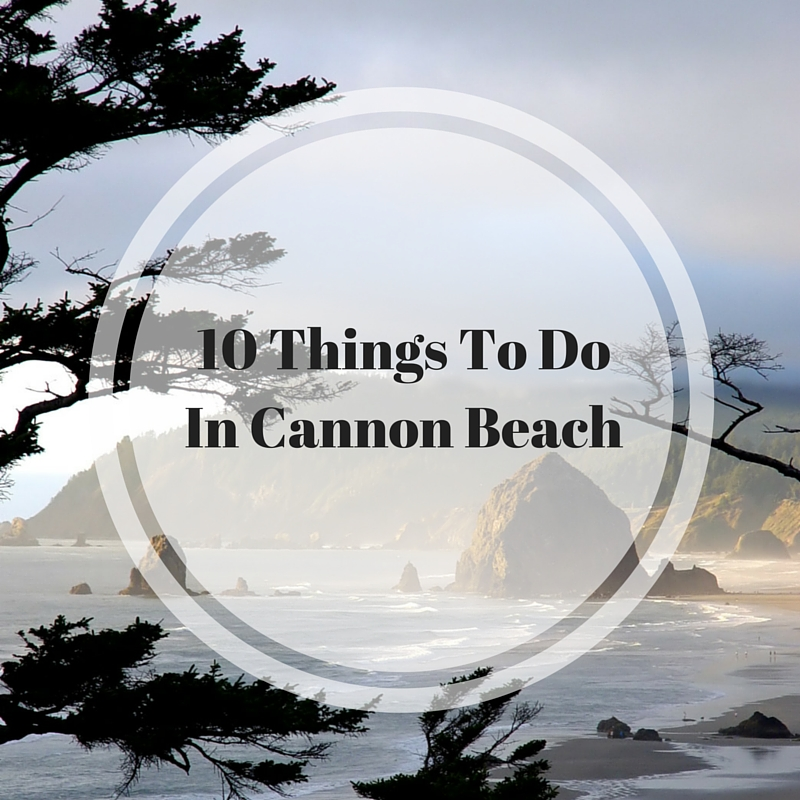 10 Things To Do in Cannon Beach
