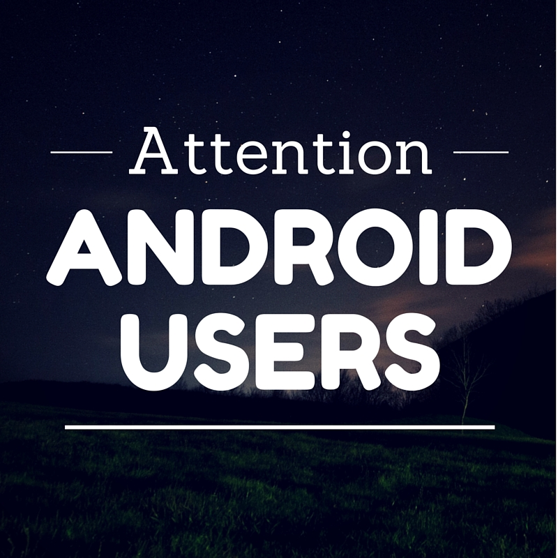 Attention Android Users