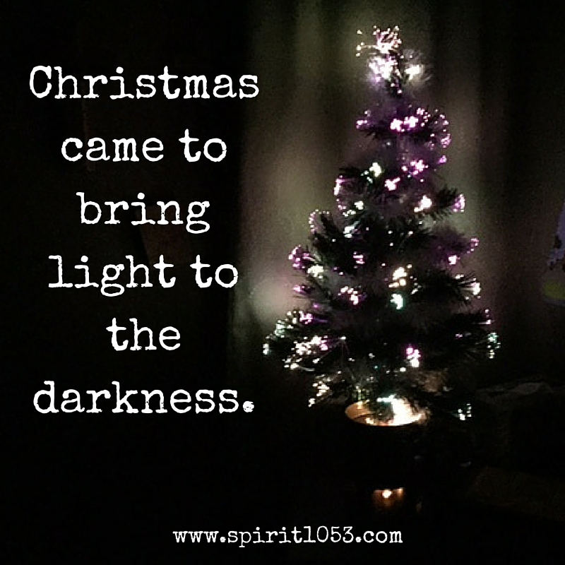 Christmas Came to Bring Light to the Darkness