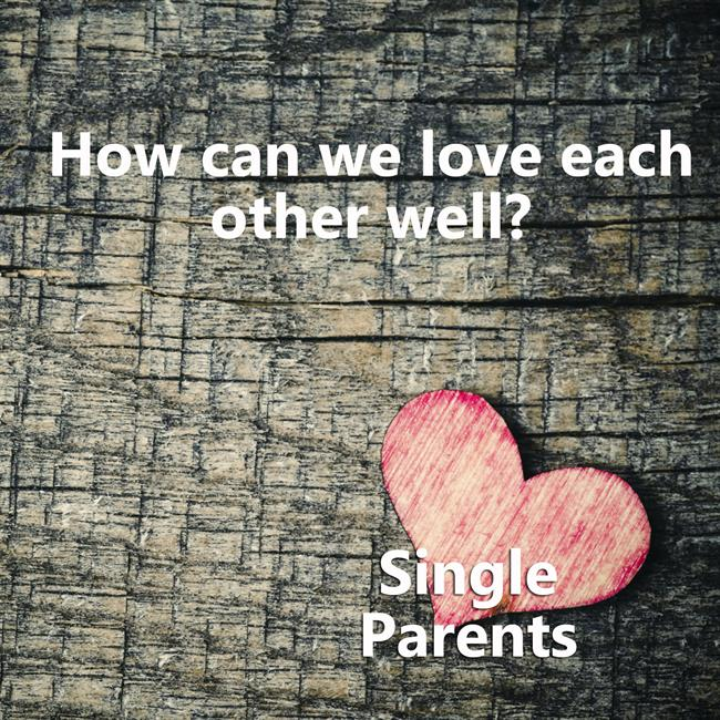 Loving Each Other Well - Single Parents