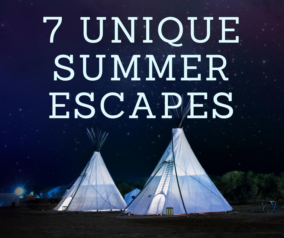 7 Unique Summer Escapes