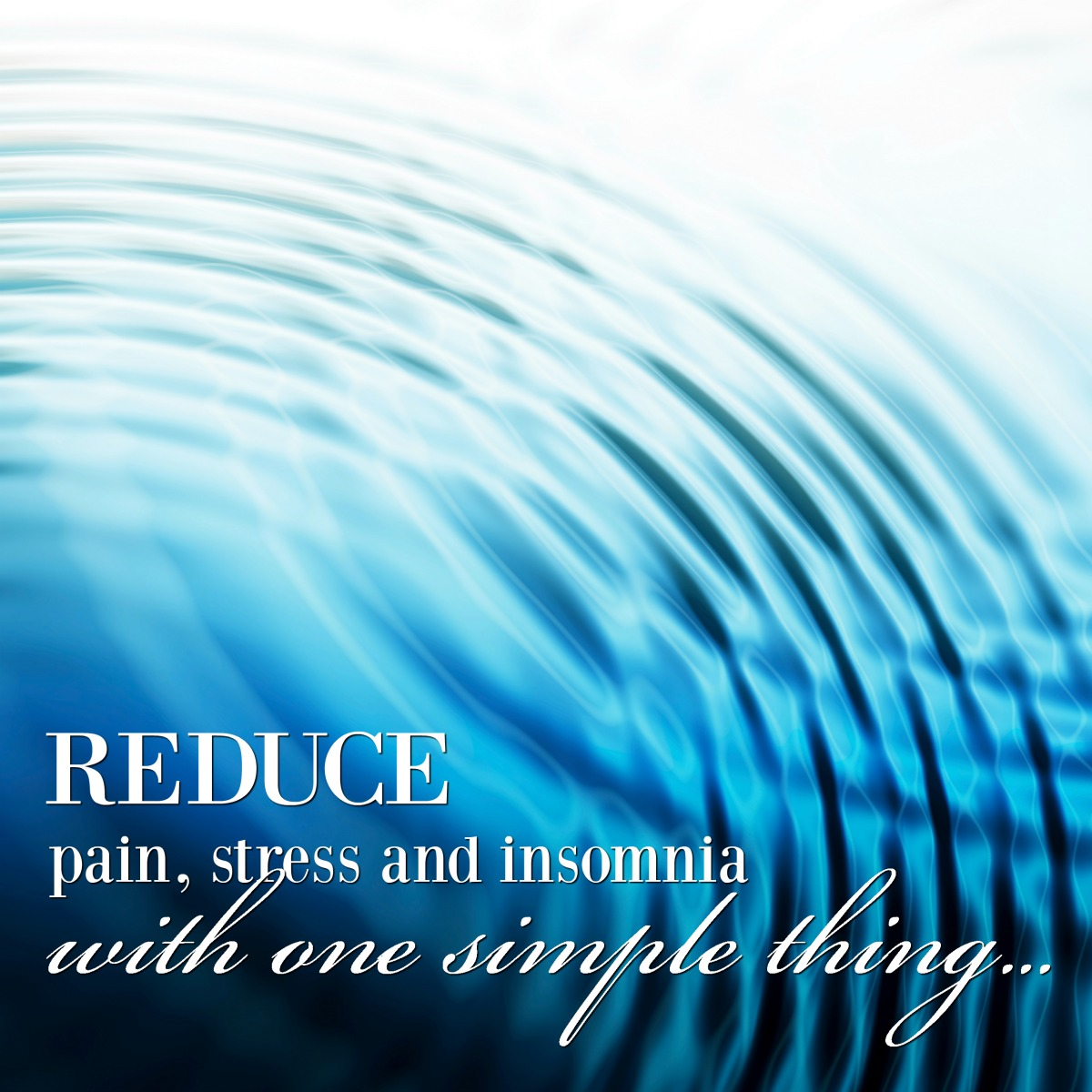 Reduce Pain, Stress & Insomnia with ONE SIMPLE THING