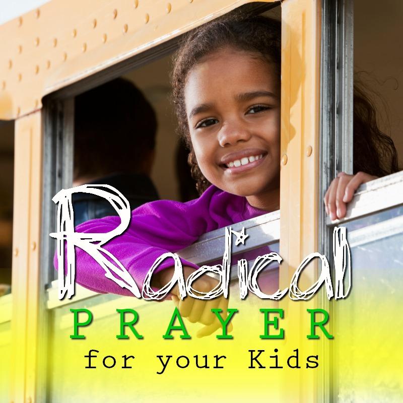 Radical Prayer for Your Kids