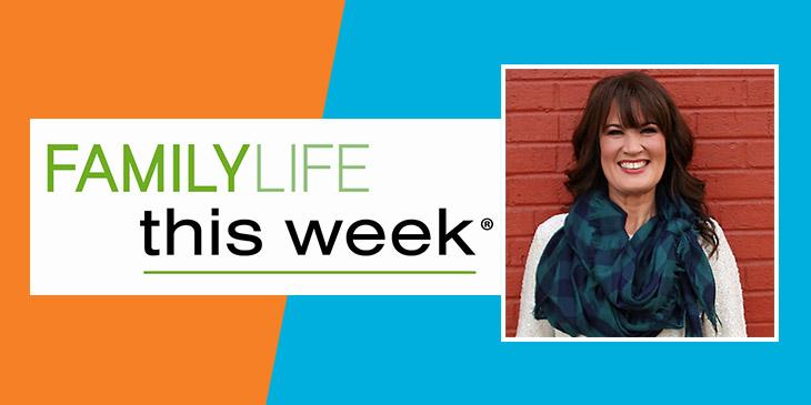 FamilyLife This Week