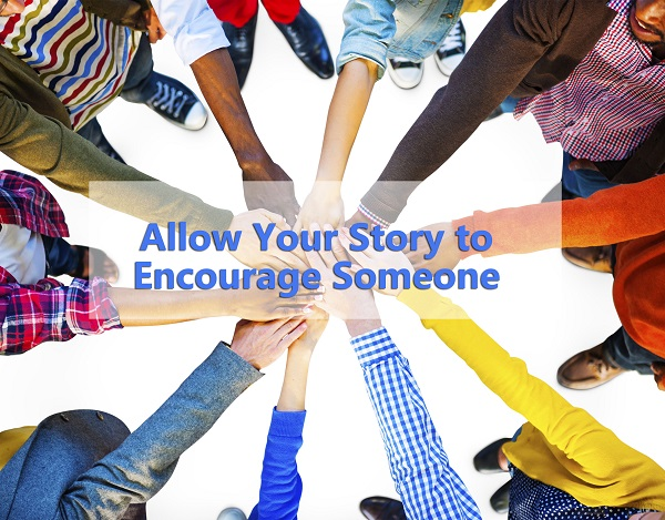 Allow Your Story to Encourage Someone
