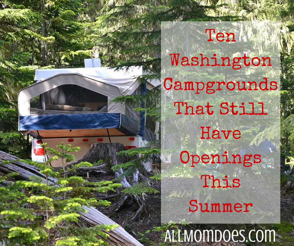 Ten Washington Campgrounds That Still Have Openings This Summer