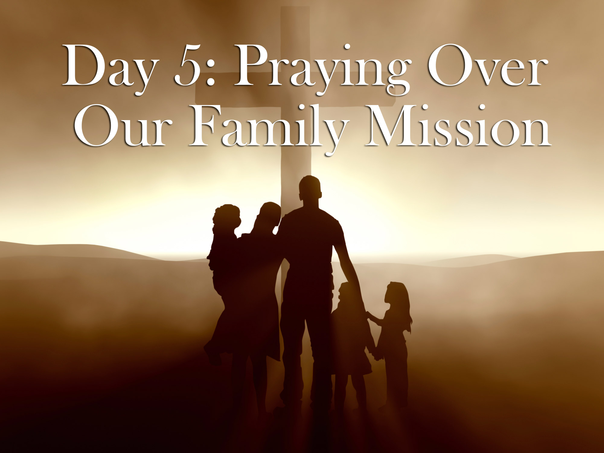 Day 5: Praying Over Our Family Mission