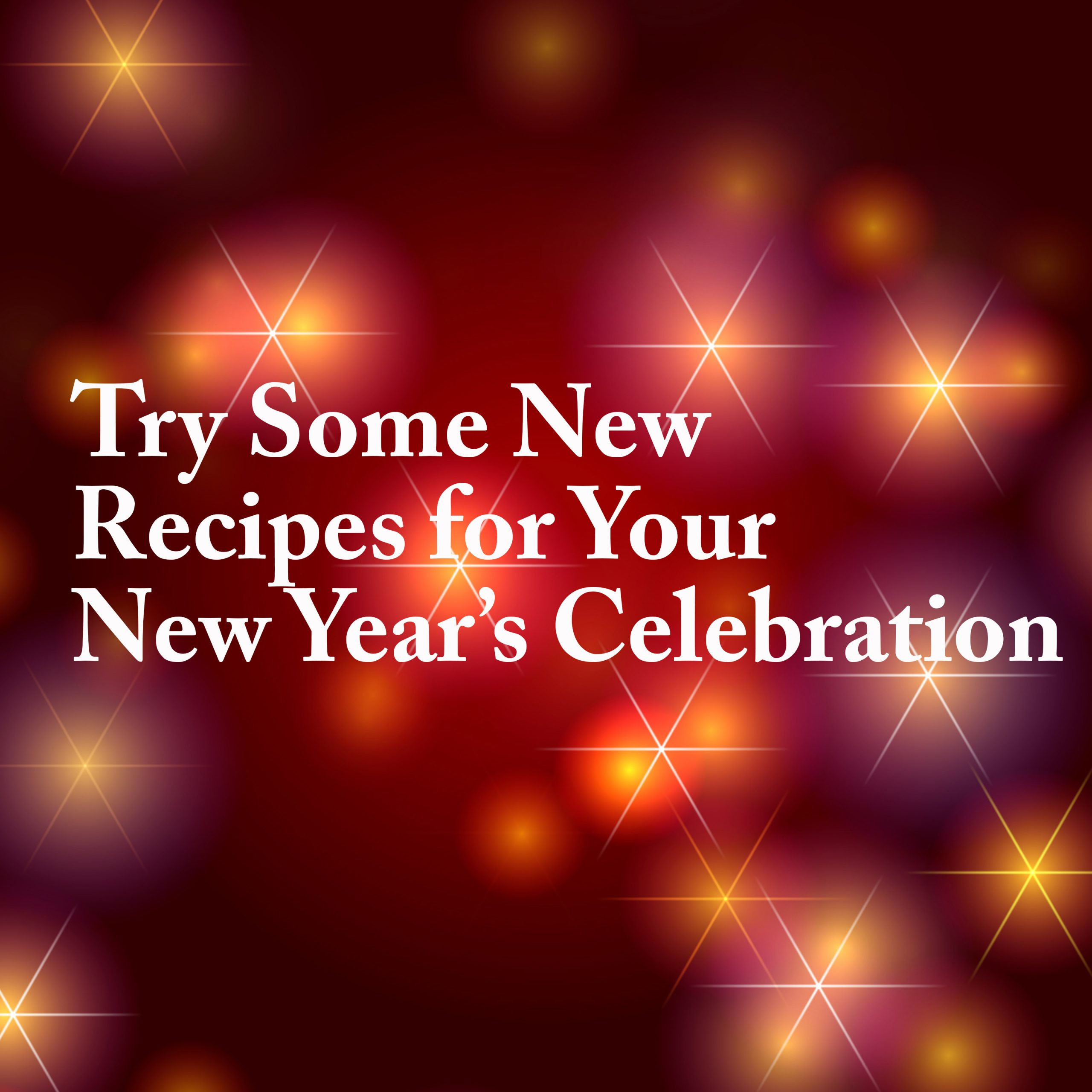 Seriously Good Recipes for New Years Celebrations