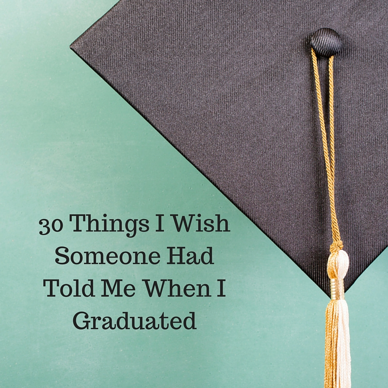 30 Things I Wish Someone Had Told Me When I Graduated
