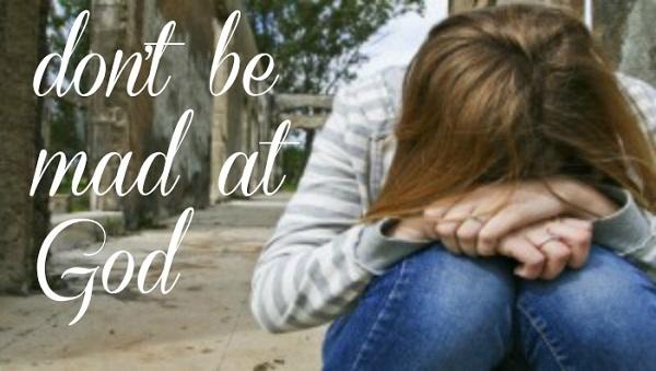 Don't Be Mad at God