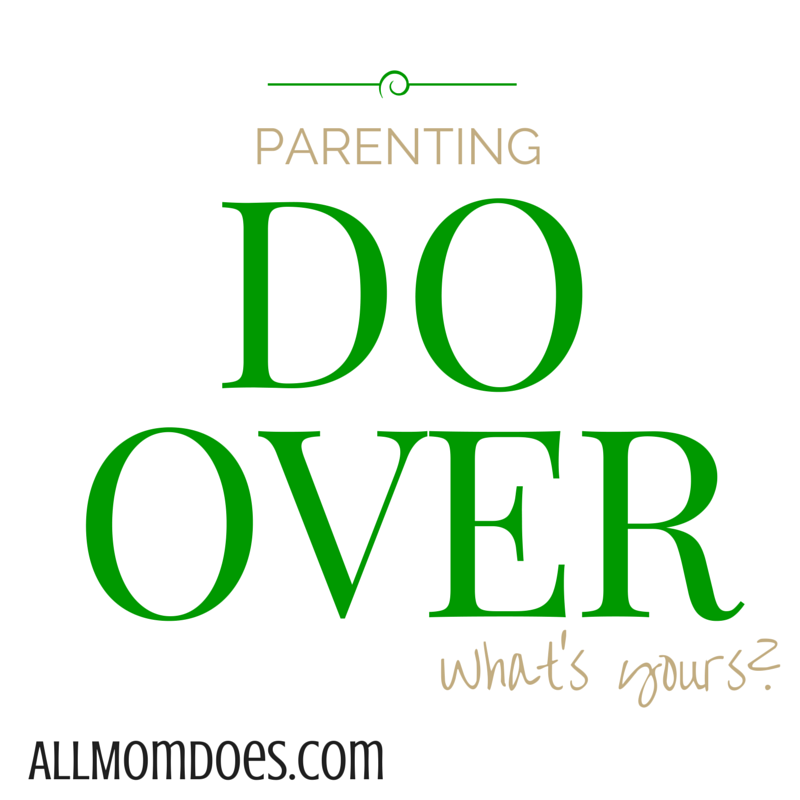 Parenting Do-Over:  What Would You Do Differently?