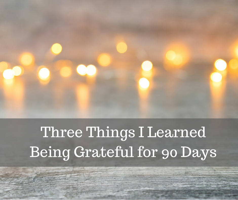 Three Things I Learned Being Grateful for 90 Days