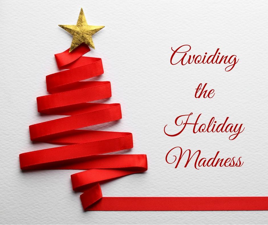 Avoiding the Holiday Madness