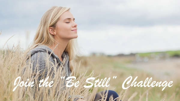 Participate In Our 'Be Still' Challenge