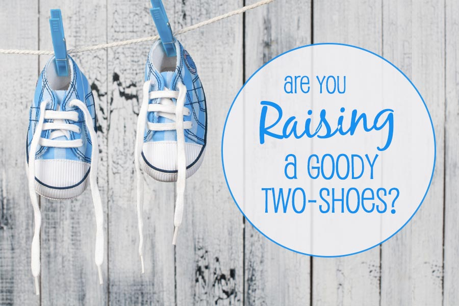 Are You Raising a Goody Two-Shoes?