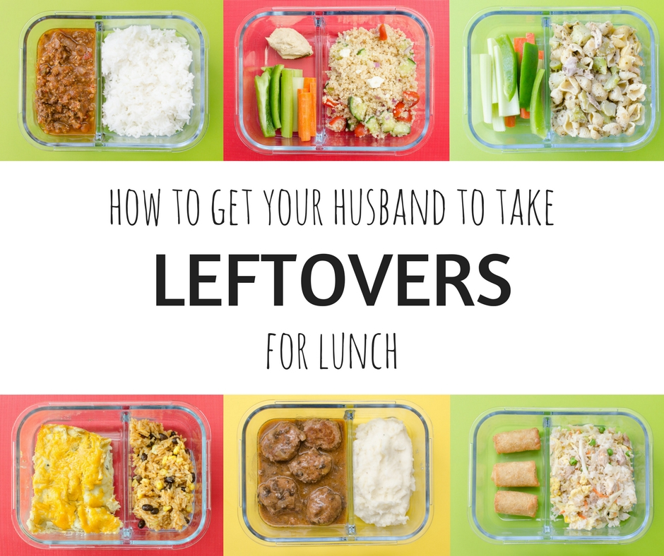 How to Convince Your Husband to Take Leftovers for Lunch