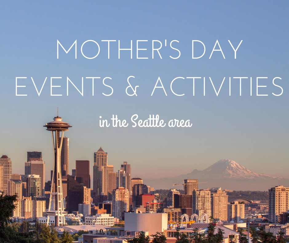 Seattle-Area Mother's Day Events and Activities