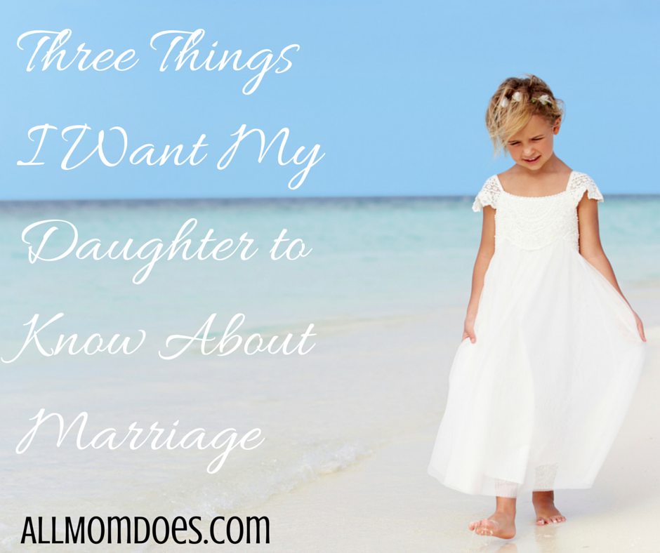 What I Want Our Girls To Know About Marriage