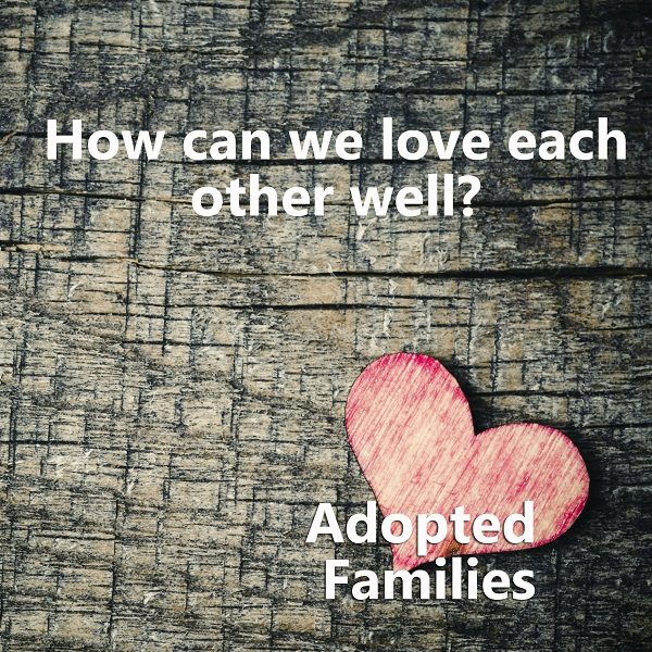 Loving Adopted Families Well