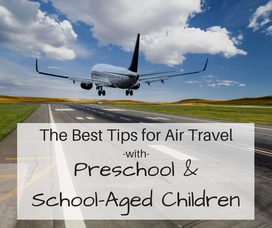 The Best Tips for Air Travel With Preschool and School-Aged Children