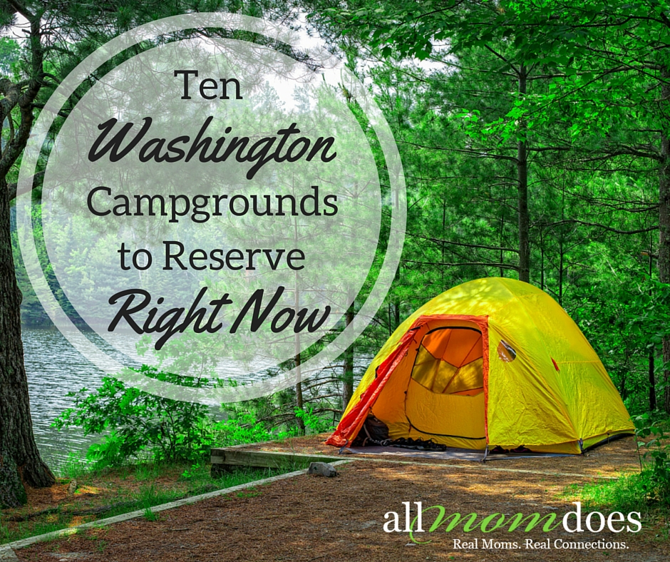 Ten Washington Campgrounds to Reserve Right Now