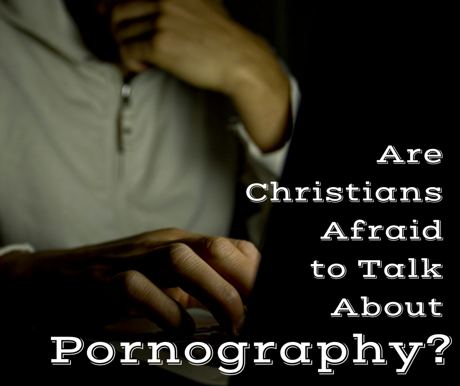 Are Christians Afraid to Talk About Pornography?