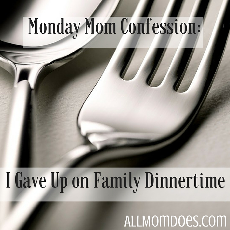 Monday Mom Confession:  I Gave Up on Family Dinnertime