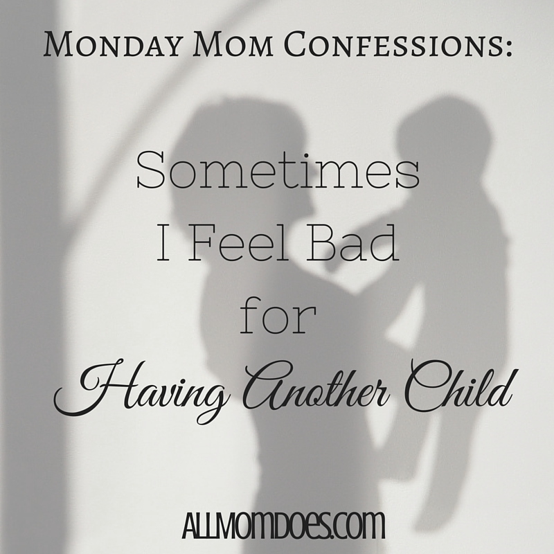 Monday Mom Confessions:  Sometimes I Feel Bad for Having Another Child