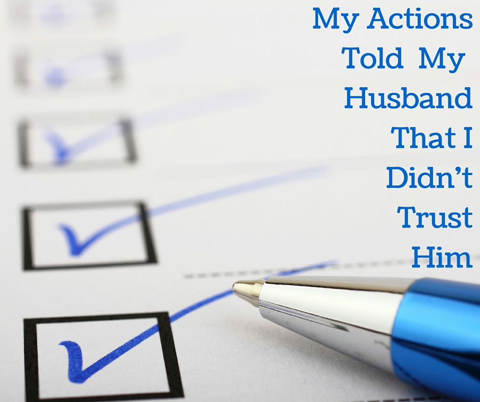 My Actions Told My Husband That I Didn't Trust Him