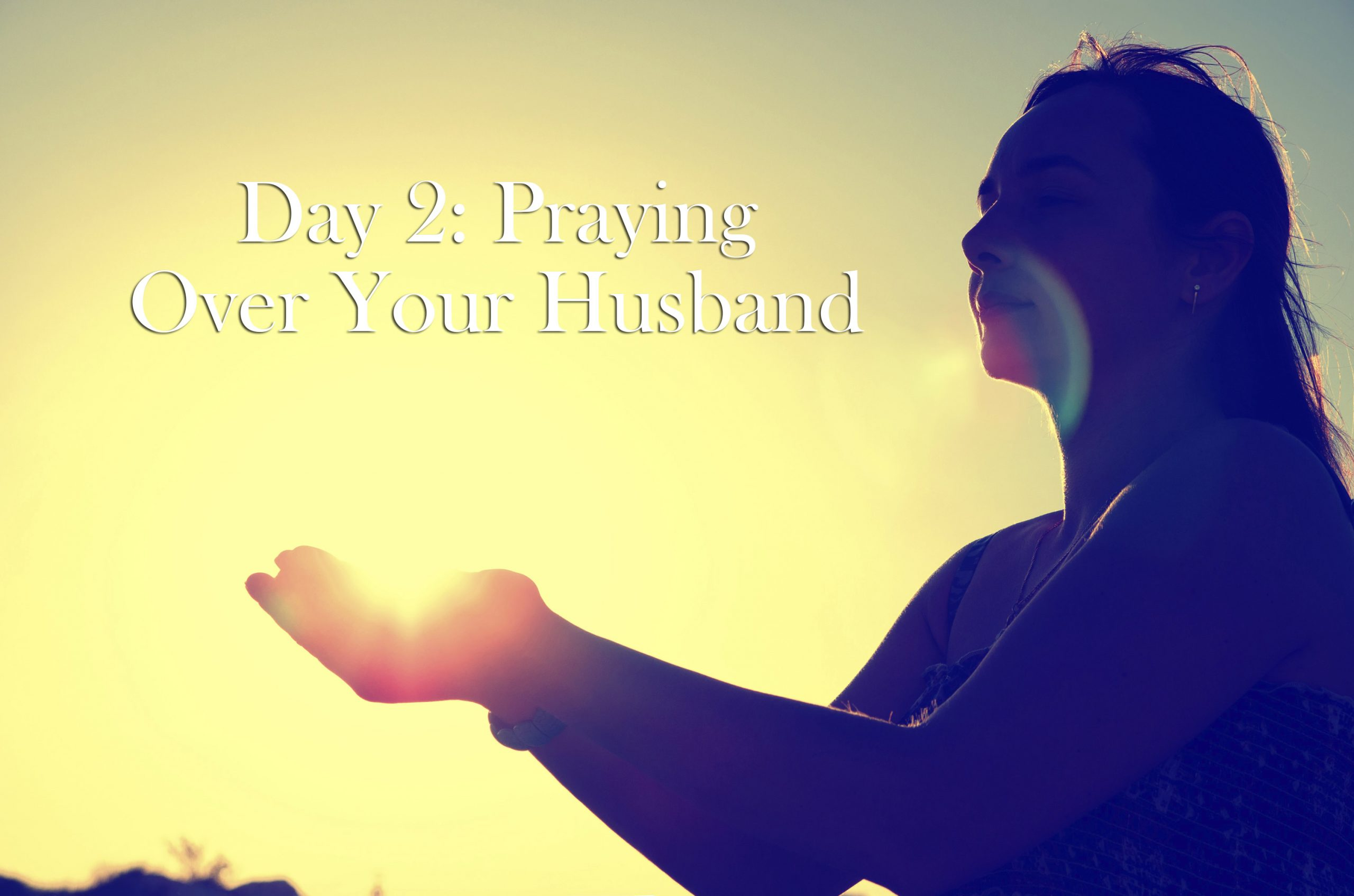 Day 2: Praying Over Your Husband