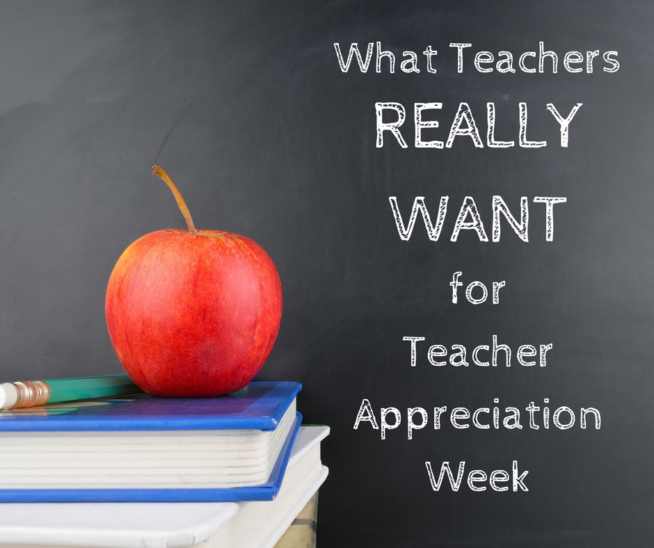 We Asked Teachers What They REALLY Want for Teacher Appreciation Week. Here's What They Said.