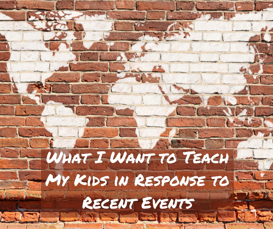 What I Want to Teach My Kids in Response to Recent Events