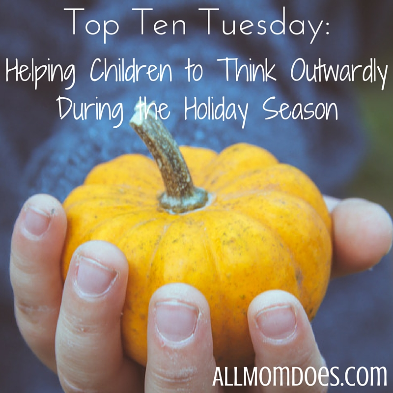 Top Ten Tuesday: 10 Ways to Help Children Think Outwardly During the Holiday Season