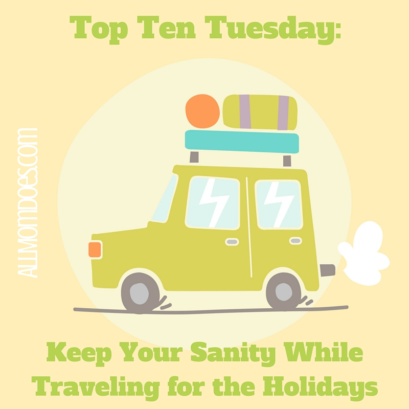 Top Ten Tuesday:  10 Ways to Keep Your Sanity While Traveling For the Holidays