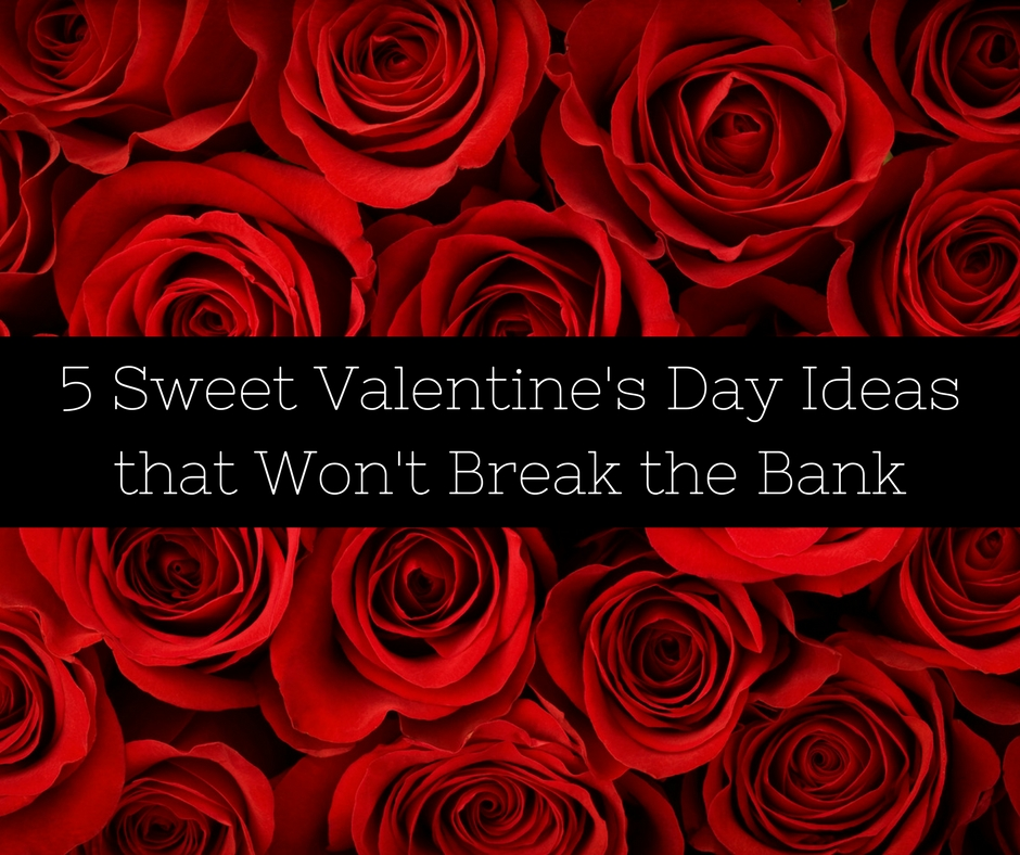 5 Sweet Valentine's Day Ideas that Won't Break the Bank
