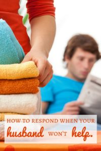 Husband won't help? Here's how to respond when you want your husband to help with housework or kids.
