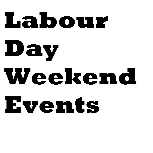 Things to do this Labour Day Weekend...