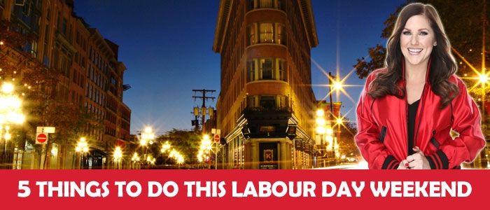 5 Things To Do This Labour Day Weekend!