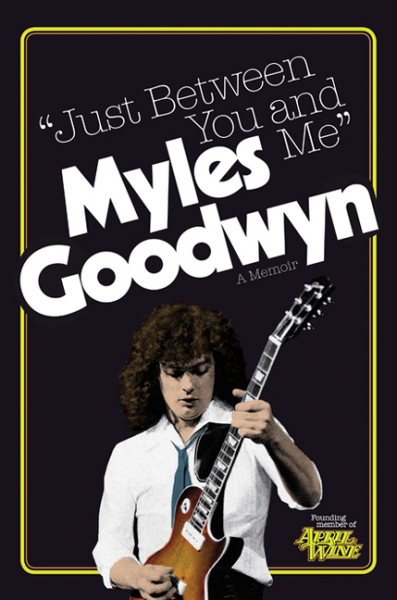 "April Wine, Myles Goodwyn and ""just between you and me"""