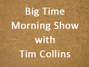 Big Time Morning Show with Tim Collins