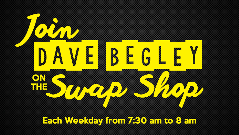 Swap Shop with Dave Begley