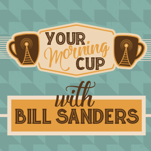 The Morning Cup with Bill Sanders