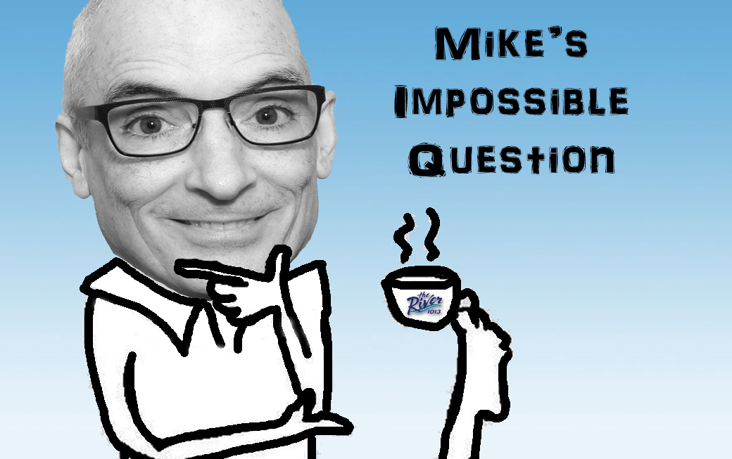 Mike's Impossible Question Monday April 3