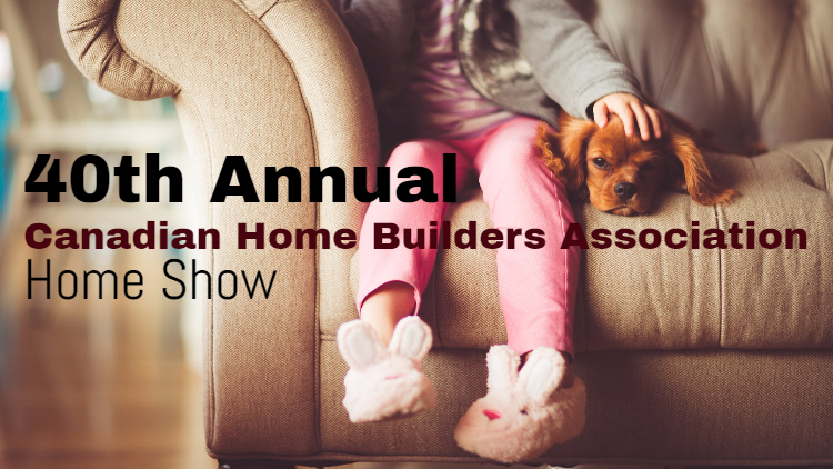 40thAnnual Canadian Home Builders Association Home Show