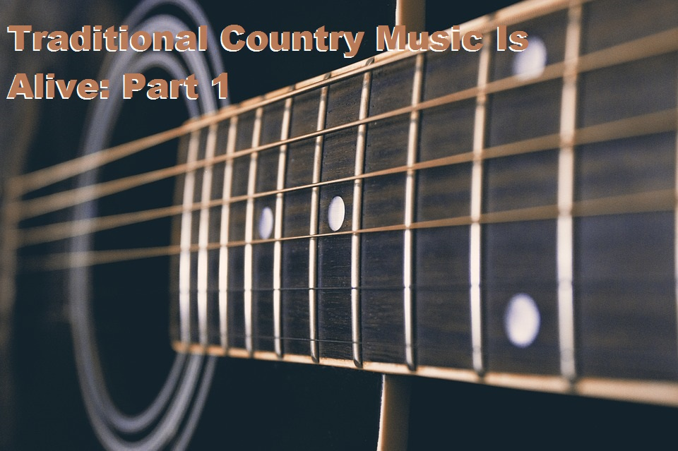 Traditional Country Music Is Alive: Part 1